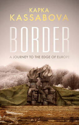 Border A Journey to the Edge of Europe