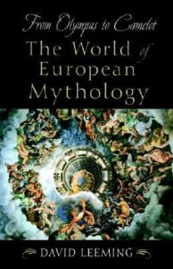 From Olympus to Camelot: The World of European Mythology by David A. Leeming